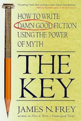 Book The Key: How to Write Damn Good Fiction Using the Power of Myth by James N. Frey