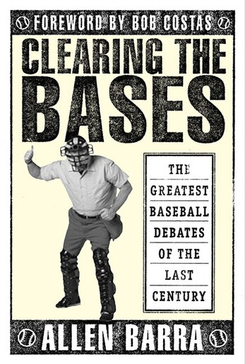 Clearing the Bases: The Greatest Baseball Debates of the Last Century by Allen Barra