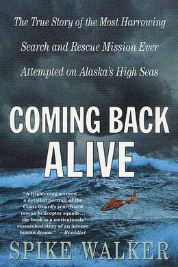 Book Coming Back Alive: The True Story of the Most Harrowing Search and Rescue Mission Ever Attempted on… by Spike Walker