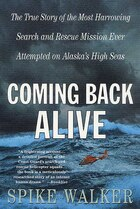 Coming Back Alive: The True Story of the Most Harrowing Search and Rescue Mission Ever Attempted on…