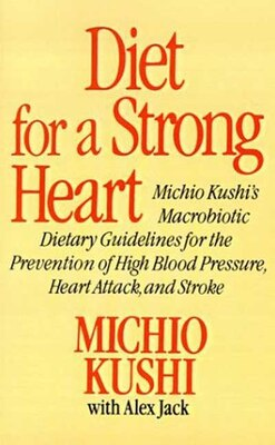 Book Diet for a Strong Heart: Michio Kushi's Macrobiotic Dietary Guidlines for the Prevension of High… by Michio Kushi