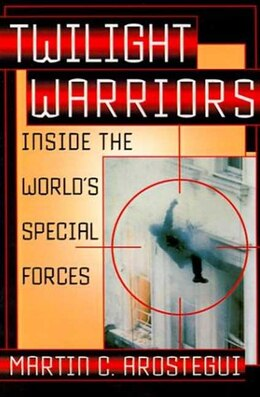 Book Twilight Warriors: Inside the World's Special Forces by Martin C. Arostegui