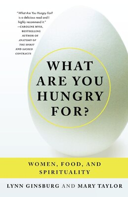 Book What Are You Hungry For?: Women, Food, And Spirituality by Lynn Ginsburg