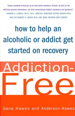 Book Addiction-Free: How to Help an Alcoholic or  Addict Get Started on Recovery by Gene Hawes