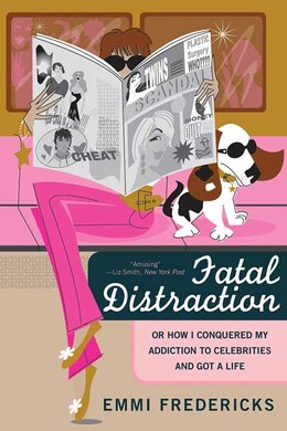 Book Fatal Distraction: Or How I Conquered My Addiction To Celebrities And Got A Life by Emmi Fredericks