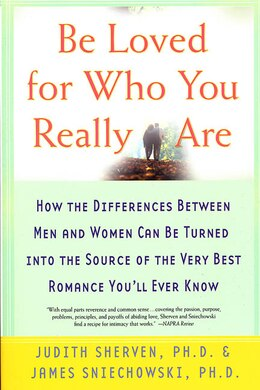 Book Be Loved for who you Really Are: How the Differences Between Men and Women Can Be Turned into the… by Judith Sherven