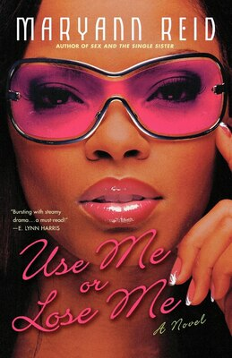 Book Use Me Or Lose Me: A Novel of Love, Sex, and Drama by Maryann Reid