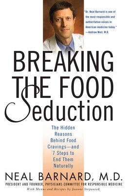 Book Breaking The Food Seduction: The Hidden Reasons Behind Food Cravings--and 7 Steps To End Them… by Neal Barnard