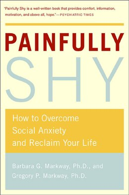 Book Painfully shy: How to overcome Social Anxiety and Reclaim your Life by Barbara Markway