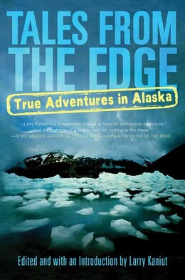Book Tales From The Edge: True Adventures In Alaska by Larry Kaniut