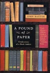 Book A Pound Of Paper: Confessions Of A Book Addict by John Baxter