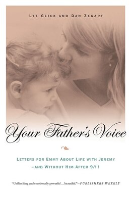 Book Your Father's Voice: Letters for Emmy About Life with Jeremy--and Without Him After 9/11 by Lyz Glick