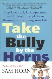 Take the Bully by the Horns: Stop Unethical, Uncooperative, or Unpleasant People from Running and…
