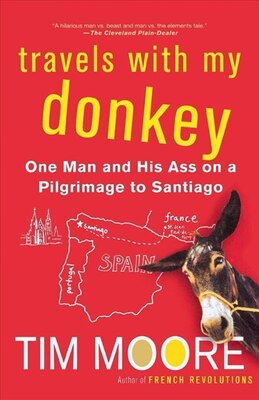 Book Travels With My Donkey: One Man And His Ass On A Pilgrimage To Santiago by Tim Moore