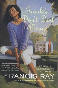 Trouble Don't Last Always: A Novel