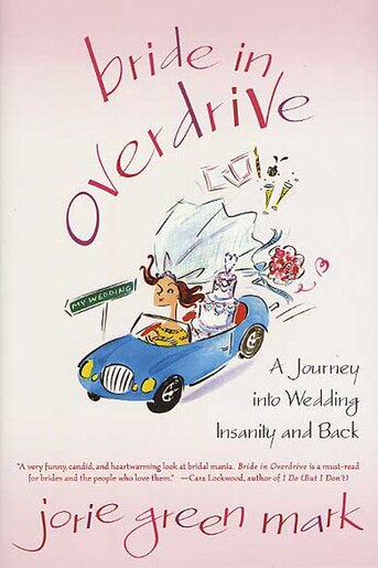 Bride in Overdrive: A Journey into Wedding Insanity and Back de Jorie Green Mark