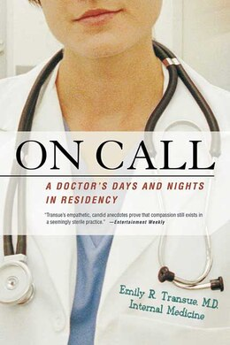 Book On Call: A Doctor's Days and Nights in Residency by Emily R. Transue