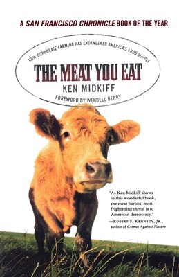 Book The Meat You Eat: How Corporate Farming Has Endangered America's Food Supply by Ken Midkiff