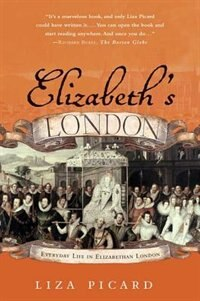 Book Elizabeth's London: Everyday Life In Elizabethan London by Liza Picard