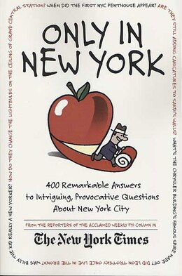 Book Only in New York: 400 Remarkable Answers to Intriguing, Provocative Questions About New York City by Stuart The New York Times