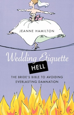 Book Wedding Etiquette Hell: The Bride's Bible to Avoiding Everlasting Damnation by Jeanne Hamilton