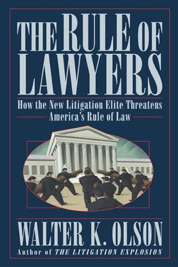 Book The Rule of Lawyers: How the New Litigation Elite Threatens America's Rule of Law by Walter K. Olson