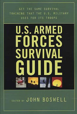 Book U.S. Armed Forces Survival Guide: Get The Same Survival Training That The U.s. Military Uses For… by John Boswell