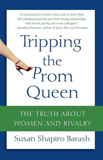 Tripping The Prom Queen: The Truth About Women And Rivalry by Susan Shapiro Barash