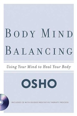 Book Body Mind Balancing: Using Your Mind to Heal Your Body by Osho Osho