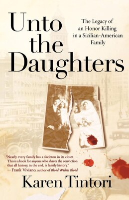 Book Unto The Daughters: The Legacy of an Honor Killing in a Sicilian-American Family by Karen Tintori