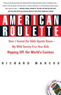 Book American Roulette: How I Turned the Odds Upside Down---My Wild Twenty-Five-Year Ride Ripping Off… by Richard Marcus