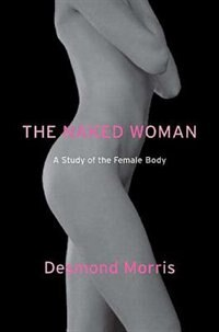 Book The Naked Woman: A Study Of The Female Body by Desmond Morris
