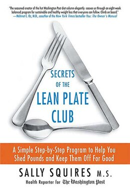 Book Secrets Of The Lean Plate Club: A Simple Step-by-Step Program to Help You Shed Pounds and Keep Them… by Sally Squires