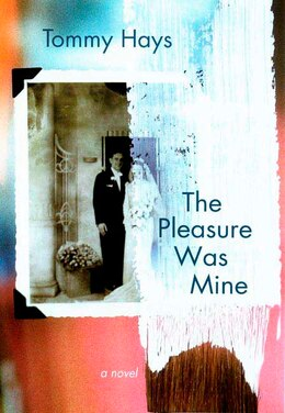 Book The Pleasure Was Mine: A Novel by Tommy Hays