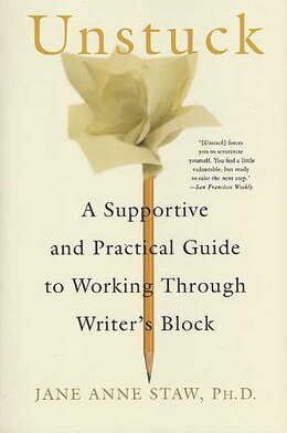 Book Unstuck: A Supportive and Practical Guide to Working Through Writer's Block by Jane Anne Staw