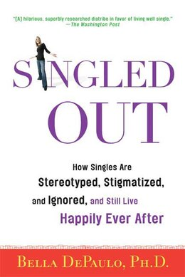Book Singled Out: How Singles Are Stereotyped, Stigmatized, and Ignored, and Still Live Happily Ever… by Bella DePaulo