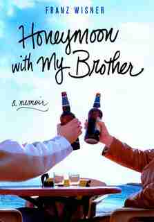 Honeymoon With My Brother: A Memoir by Franz Wisner