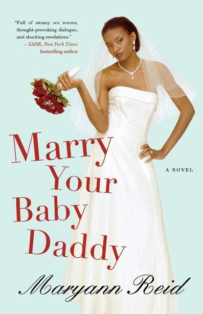 Marry Your Baby Daddy: A Novel by Maryann Reid