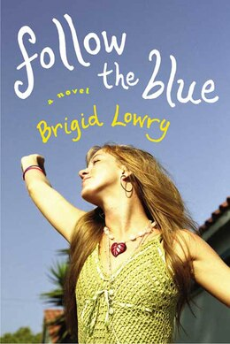 Book Follow The Blue: A Novel by Brigid Lowry