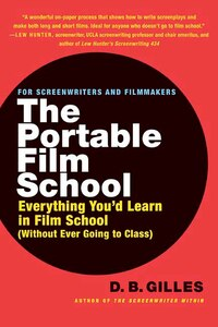 The Portable Film School: Everything You'd Learn in Film School (Without Ever Going to Class)