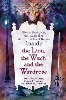 "Book Inside ""The Lion, the Witch and the Wardrobe"": Myths, Mysteries, and Magic from the Chronicles of… by James Stuart Bell"