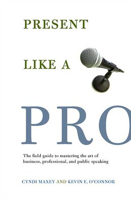 Book Present Like A Pro: The Field Guide to Mastering the Art of Business, Professional, and  Public… by Cyndi Maxey