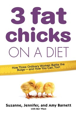 Book 3 Fat Chicks On A Diet: How Three Ordinary Women Battle the Bulge--and How You Can Too! by Suzanne Barnett
