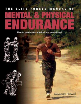 Book Elite Forces Manual Of Mental And Physical Endurance: How To Reach Your Physical And Mental Peak by Alexander Stillwell