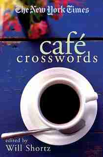 The New York Times Cafe Crosswords: Light And Easy Puzzles by Will The New York Times