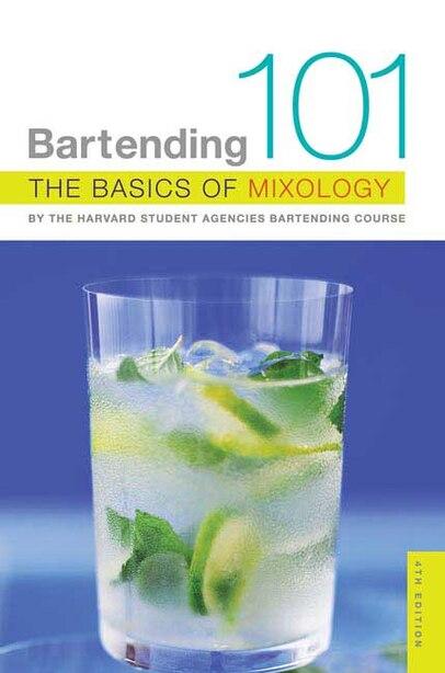 Bartending 101: The Basics of Mixology by Harvard Student Harvard Student Agencies, Inc.