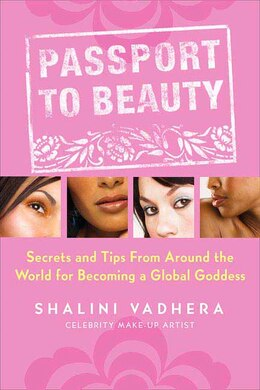 Book Passport To Beauty: Secrets and Tips from Around the World for Becoming a Global Goddess by Shalini Vadhera