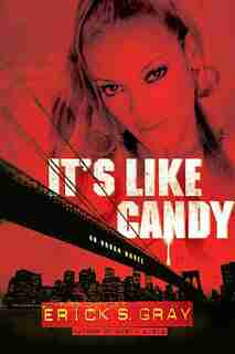 It's Like Candy: An Urban Novel by Erick S. Gray