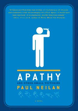 Book Apathy And Other Small Victories: A Novel by Paul Neilan