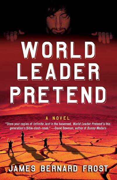 World Leader Pretend: A Novel by James Bernard Frost
